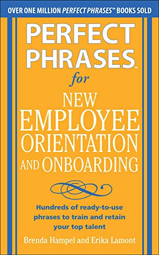 9780071766500: Perfect Phrases for New Employee Orientation and Onboarding: Hundreds of ready-to-use phrases to train and retain your top talent (Perfect Phrases Series)