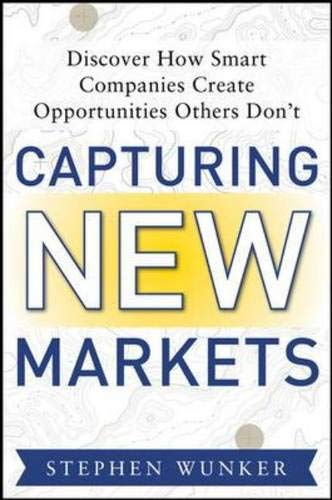9780071767446: Capturing New Markets: How Smart Companies Create Opportunities Others Don't