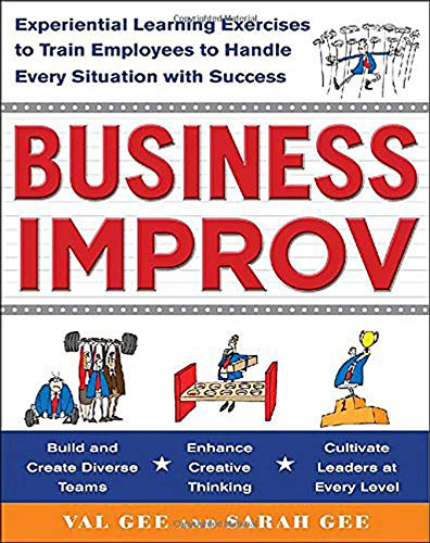 9780071768214: Business Improv: Experiential Learning Exercises to Train Employees to Handle Every Situation with Success (Marketing/Sales/Advertising & Promotion)