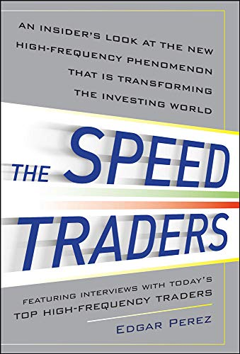 9780071768283: The Speed Traders: An Insider's Look at the New High-Frequency Trading Phenomenon That is Transforming the Investing World