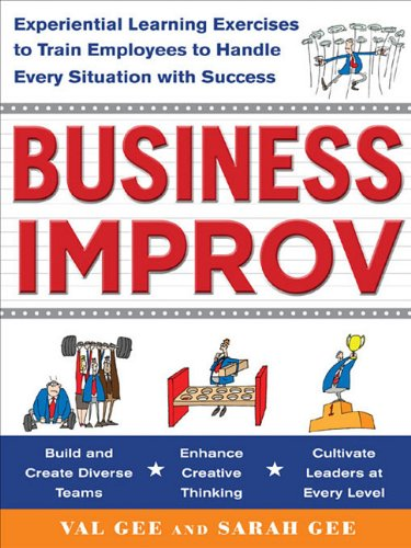 9780071768610: Business Improv: Experiential Learning Exercises to Train Employees to Handle Every Situation with Success