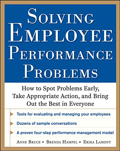 9780071769075: Solving Employee Performance Problems: How to Spot Problems Early, Take Appropriate Action, and Bring Out the Best in Everyone