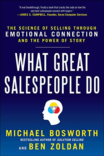 9780071769716: What Great Salespeople Do: The Science of Selling Through Emotional Connection and the Power of Story (Marketing/Sales/Advertising & Promotion)