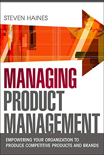 9780071769976: Managing Product Management: Empowering Your Organization to Produce Competitive Products and Brands