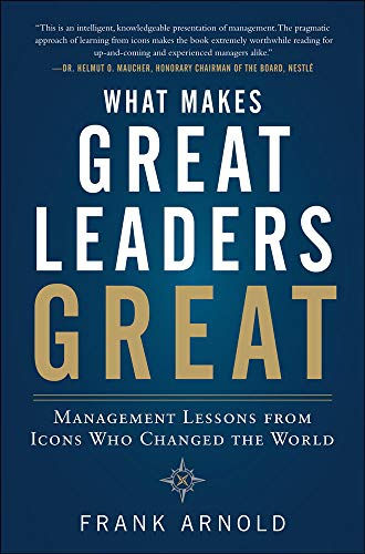 9780071770514: What Makes Great Leaders Great: Management Lessons from Icons Who Changed the World