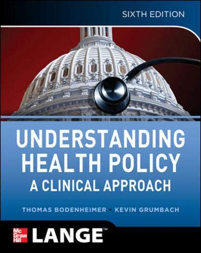 Understanding Health Policy, Sixth Edition: Kevin Grumbach,Thomas Bodenheimer