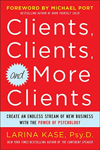 9780071770750: Clients, Clients, and More Clients: Create an Endless Stream of New Business with the Power of Psychology