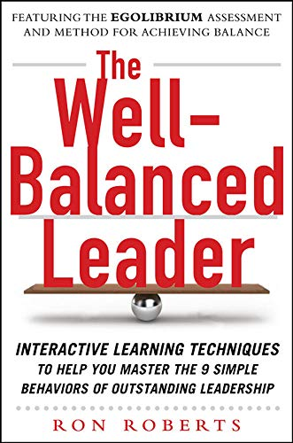 9780071772440: The Well-Balanced Leader: Interactive Learning Techniques to Help You Master the 9 Simple Behaviors of Outstanding Leadership