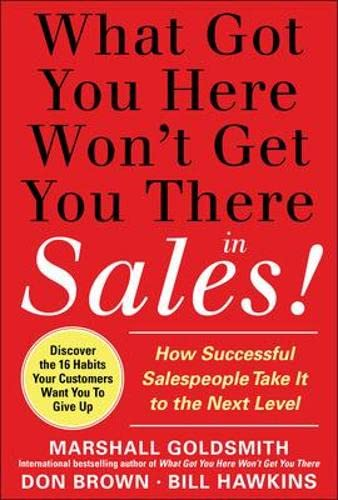9780071773942: What Got You Here Won't Get You There in Sales: How Successful Salespeople Take it to the Next Level (Marketing/Sales/Advertising & Promotion)