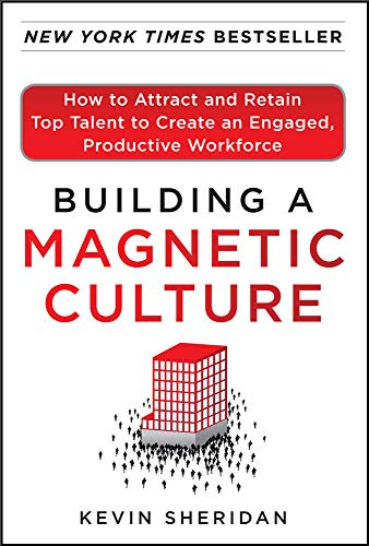 9780071773997: Building a Magnetic Culture: How to Attract and Retain Top Talent to Create an Engaged, Productive Workforce