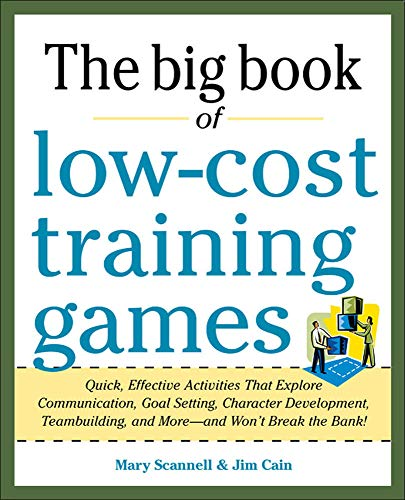 9780071774376: Big Book of Low-Cost Training Games: Quick, Effective Activities that Explore Communication, Goal Setting, Character Development, Teambuilding, and More—And Won't Break the Bank!
