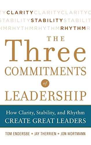 Three Commitments of Leadership: How Clarity, Stability, and Rhythm Create Great Leaders: Endersbe,...