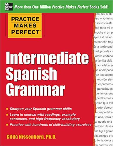 9780071775403: Practice Makes Perfect: Intermediate Spanish Grammar: With 160 Exercises (Practice Makes Perfect Series)
