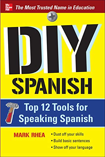 DIY Spanish: Top 12 Tools for Speaking Spanish: Rhea, Mark