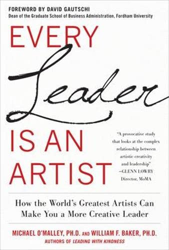 Every Leader Is an Artist: How the World's Greatest Artists Can Make You a More Creative ...