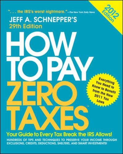 How to Pay Zero Taxes 2012: Your: Jeff Schnepper