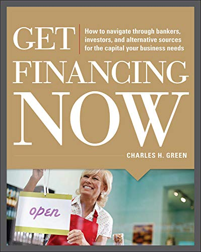 9780071780315: Get Financing Now: How to Navigate Through Bankers, Investors, and Alternative Sources for the Capital Your Business Needs