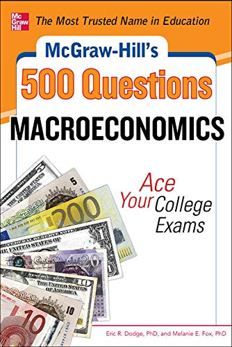 9780071780346: McGraw-Hill's 500 Macroeconomics Questions: Ace Your College Exams: 3 Reading Tests + 3 Writing Tests + 3 Mathematics Tests (Study Guide)