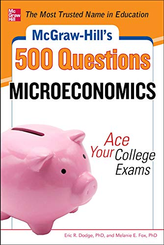 9780071780483: McGraw-Hill's 500 Microeconomics Questions: Ace Your College Exams: 3 Reading Tests + 3 Writing Tests + 3 Mathematics Tests (McGraw-Hill's 500 Questions)