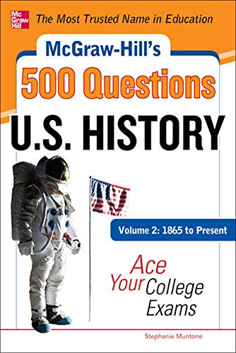 9780071780568: McGraw-Hill's 500 U.S. History Questions, Volume 2: 1865 to Present: Ace Your College Exams: 3 Reading Tests + 3 Writing Tests + 3 Mathematics Tests (McGraw-Hill's 500 Questions)