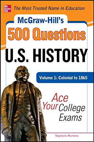 9780071780605: McGraw-Hill's 500 U.S. History Questions, Volume 1: Colonial to 1865: Ace Your College Exams (Mcgraw-Hill's 500 Questions)