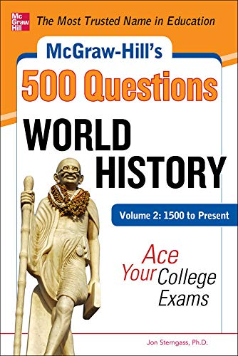 9780071780629: McGraw-Hill's 500 World History Questions, Volume 2: 1500 to Present: Ace Your College Exams: 3 Reading Tests + 3 Writing Tests + 3 Mathematics Tests (McGraw-Hill's 500 Questions)