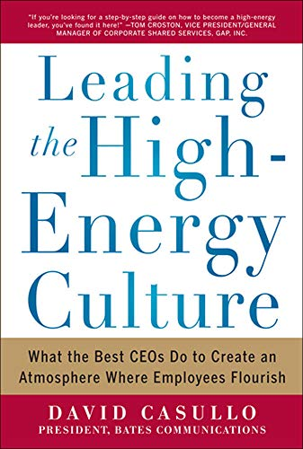 Leading the High Energy Culture: What the Best CEOs Do to Create an Atmosphere Where Employees ...