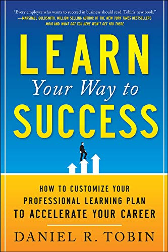 9780071782258: Learn Your Way to Success: How to Customize Your Professional Learning Plan to Accelerate Your Career (Business Books)