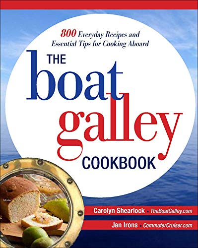 9780071782364: The Boat Galley Cookbook: 800 Everyday Recipes and Essential Tips for Cooking Aboard