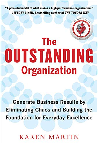 9780071782371: The Outstanding Organization: Generate Business Results by Eliminating Chaos and Building the Foundation for Everyday Excellence