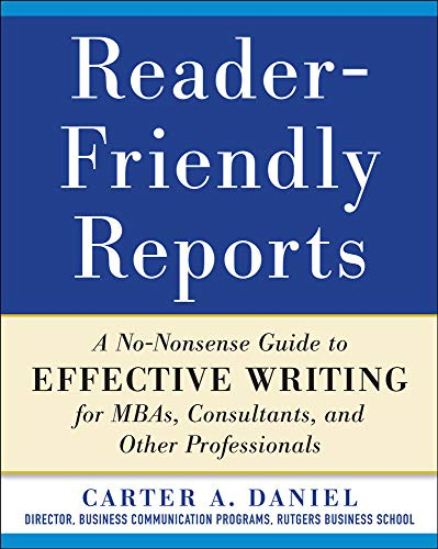 9780071782852: Reader-Friendly Reports: A No-nonsense Guide to Effective Writing for MBAs, Consultants, and Other Professionals