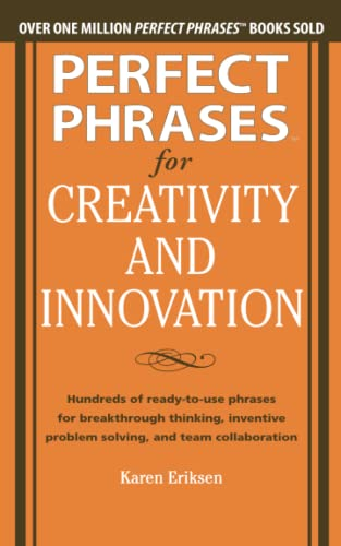 9780071782944: Perfect Phrases for Creativity and Innovation: Hundreds of Ready-to-Use Phrases for Break-Through Thinking, Problem Solving, and Inspiring Team Collaboration (Perfect Phrases Series)