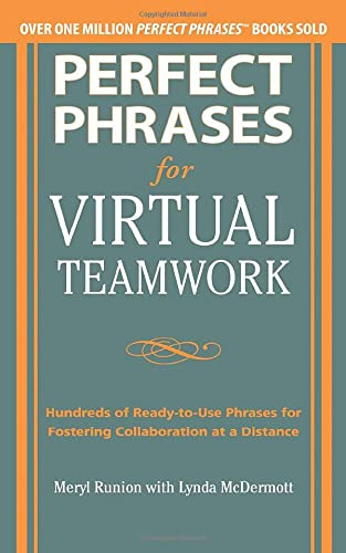 9780071783842: Perfect Phrases for Virtual Teamwork: Hundreds of Ready-to-Use Phrases for Fostering Collaboration at a Distance (Perfect Phrases Series)