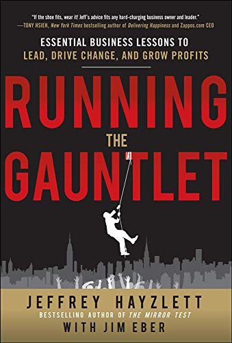 Running the Gauntlet: Essential Business Lessons to: Jeffrey W. Hayzlett,