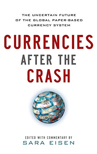 9780071784887: Currencies After the Crash: The Uncertain Future of the Global Paper-Based Currency System (General Finance & Investing)