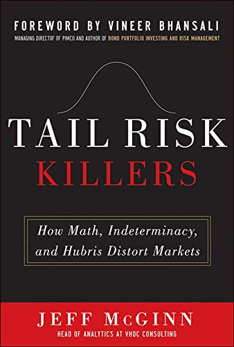 9780071784900: Tail Risk Killers:  How Math, Indeterminacy, and Hubris Distort Markets