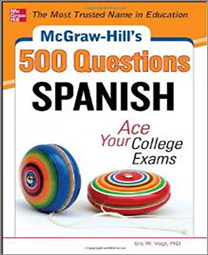 9780071785105: McGraw-Hill's 500 Spanish Questions: Ace Your College Exams: 3 Reading Tests + 3 Writing Tests + 3 Mathematics Tests (McGraw-Hill's 500 Questions)