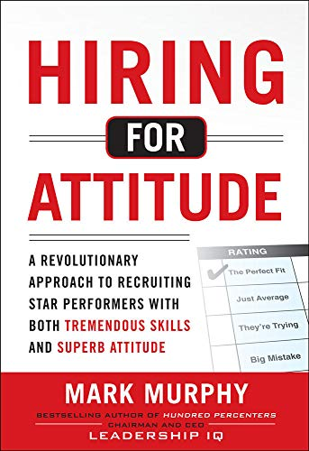 9780071785853: Hiring for Attitude: A Revolutionary Approach to Recruiting and Selecting People with Both Tremendous Skills and Superb Attitude