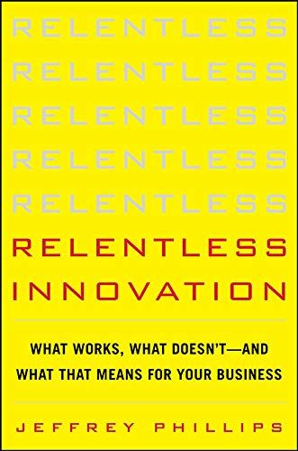 9780071786805: Relentless Innovation: What Works, What Doesn't-And What That Means For Your Business
