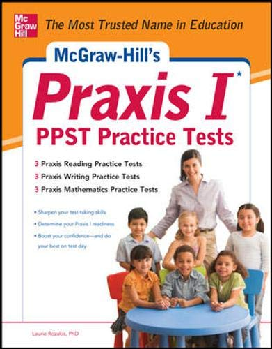 9780071787260: McGraw-Hill's Praxis I PPST Practice Tests: 3 Reading Tests + 3 Writing Tests + 3 Mathematics Tests