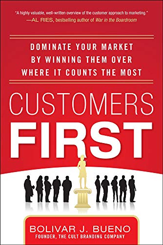 9780071787871: Customers First:  Dominate Your Market by Winning Them Over Where It Counts the Most