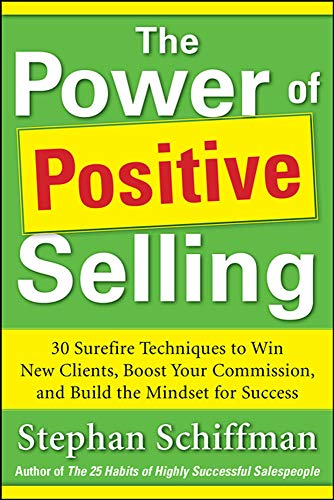9780071788700: Power of Positive Selling: 30 Surefire Techniques to Win New Clients, Boost Your Commission, and Build the Mindset for Success (PB) (Business Books)