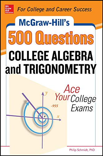 9780071789554: McGraw-Hill's 500 College Algebra and Trigonometry Questions: Ace Your College Exams: 3 Reading Tests + 3 Writing Tests + 3 Mathematics Tests (McGraw-Hill's 500 Questions)