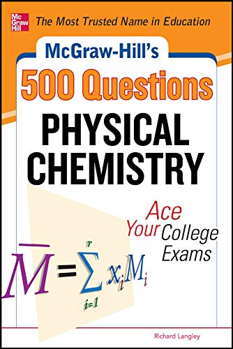 9780071789615: McGraw-Hill's 500 Physical Chemistry Questions: Ace Your College Exams: 3 Reading Tests + 3 Writing Tests + 3 Mathematics Tests (McGraw-Hill's 500 Questions)