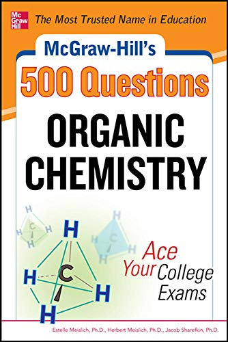 9780071789653: McGraw-Hill's 500 Organic Chemistry Questions: Ace Your College Exams: 3 Reading Tests + 3 Writing Tests + 3 Mathematics Tests (McGraw-Hill's 500 Questions)
