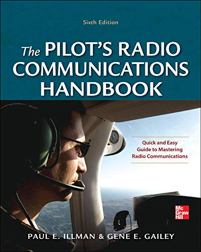Pilot's Radio Communications Handbook Sixth Edition: Illman, Paul E.; Gailey, Gene