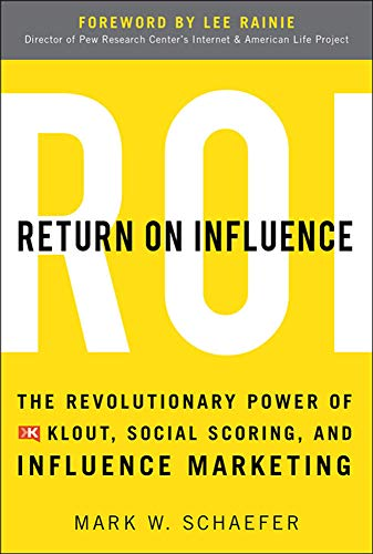 9780071791090: Return On Influence: The Revolutionary Power of Klout, Social Scoring, and Influence Marketing