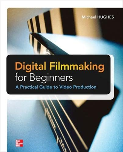 9780071791366: Digital Filmmaking for Beginners A Practical Guide to Video Production (Electronics)