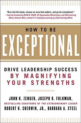 9780071791489: How to Be Exceptional:  Drive Leadership Success By Magnifying Your Strengths