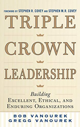 9780071791502: Triple Crown Leadership: Building Excellent, Ethical, and Enduring Organizations
